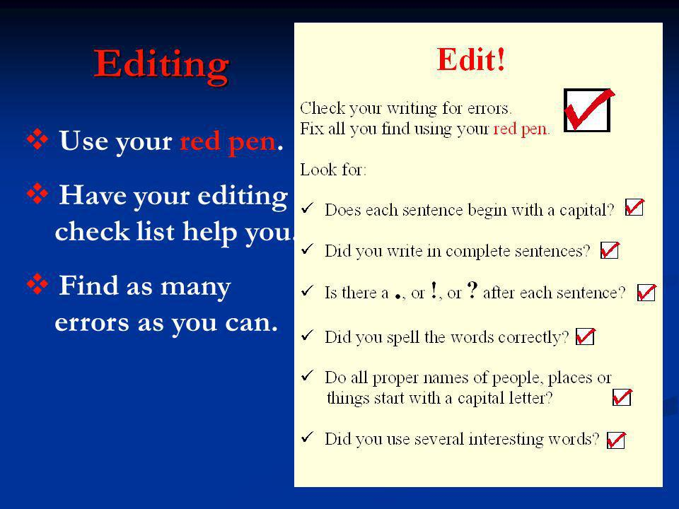 Editing Use your red pen. Have your editing check list help you.