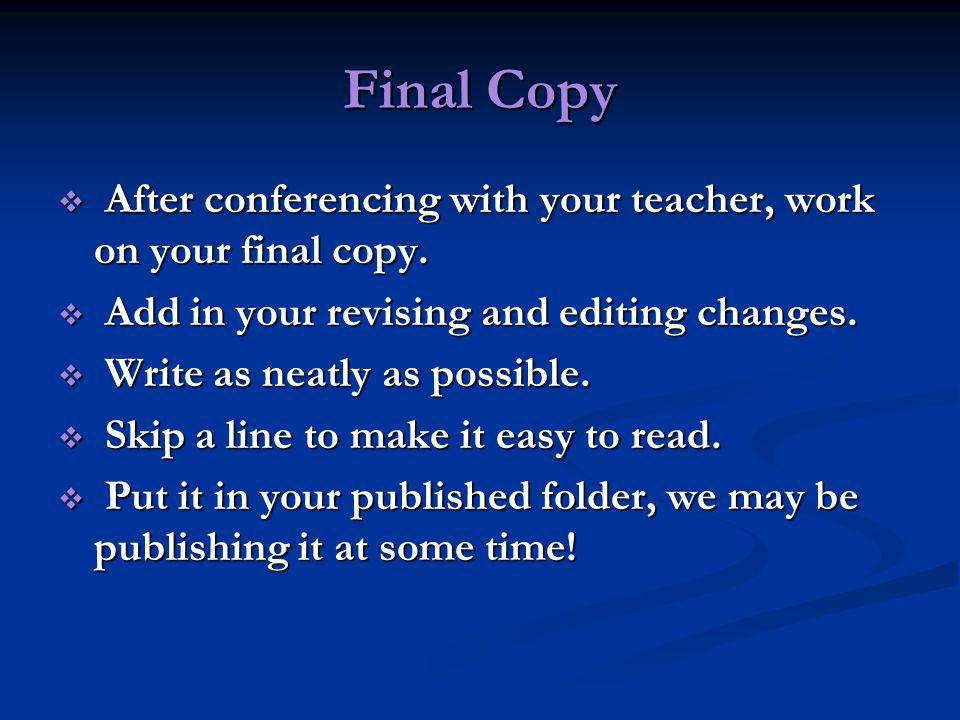 Final Copy After conferencing with your teacher, work on your final copy. Add in your revising and editing changes.
