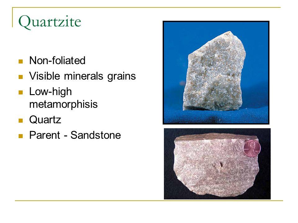 Quartzite Non-foliated Visible minerals grains Low-high metamorphisis