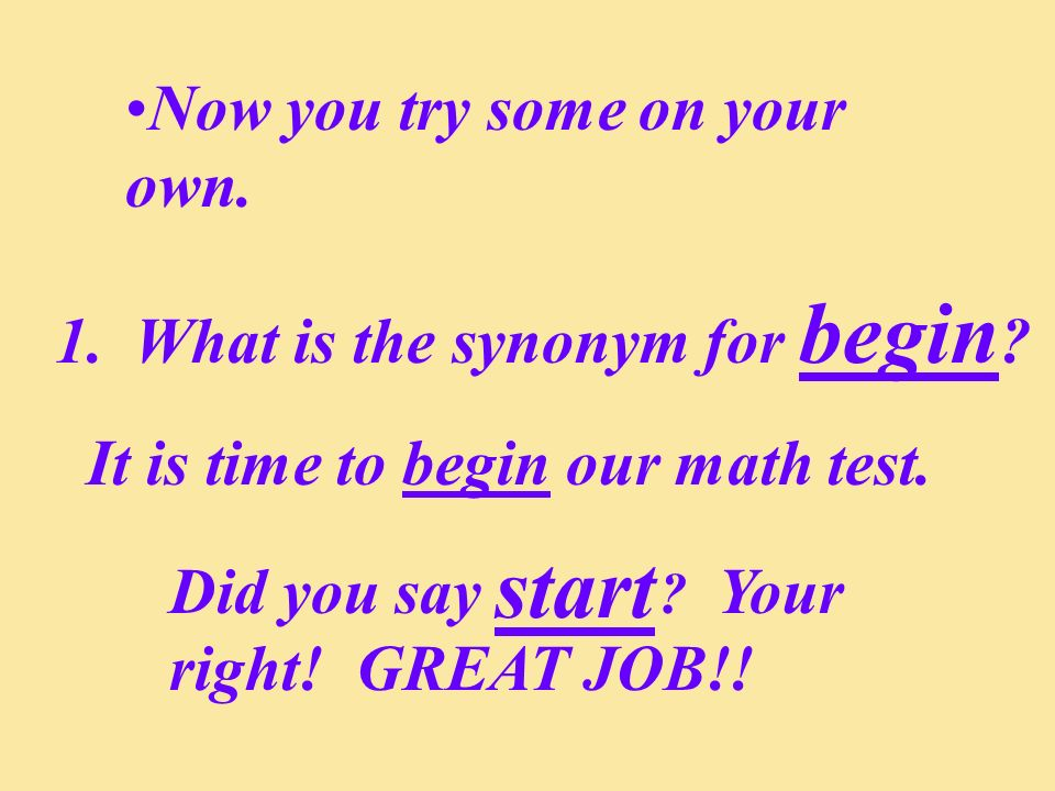 start Now you try some on your own. What is the synonym for begin