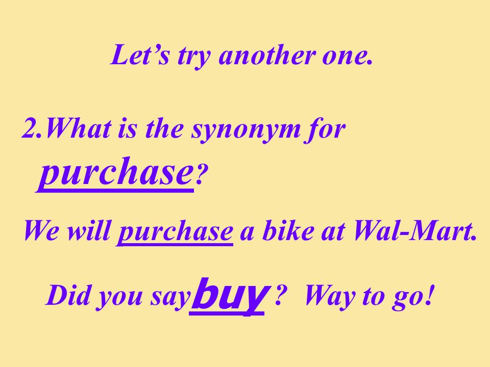 buy Let's try another one. What is the synonym for purchase