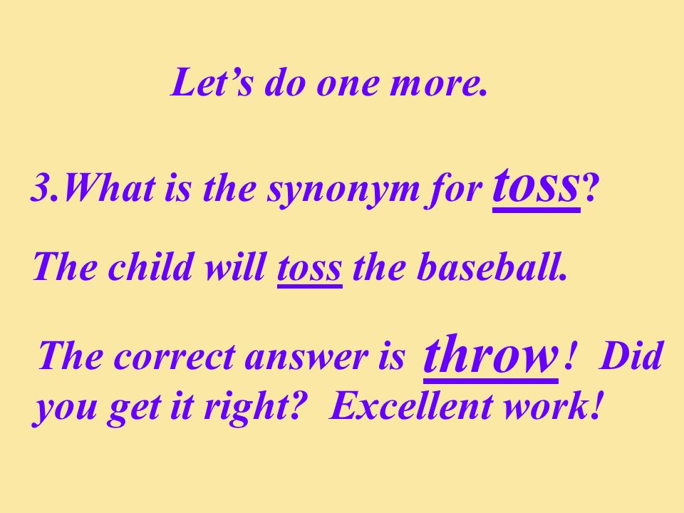 throw Let's do one more. What is the synonym for toss