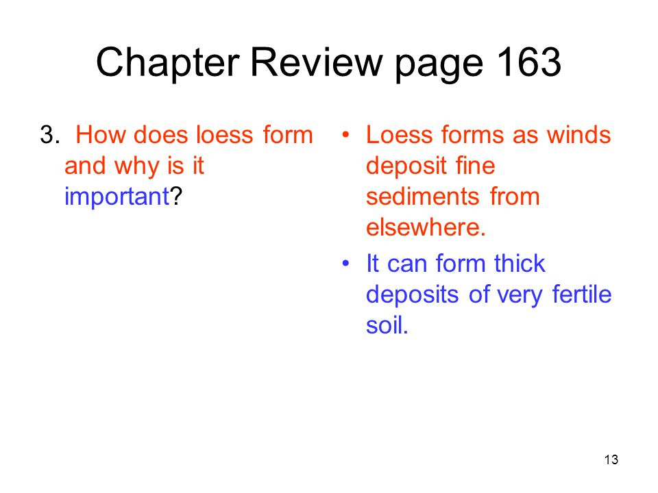 Chapter Review page 163 3. How does loess form and why is it important Loess forms as winds deposit fine sediments from elsewhere.