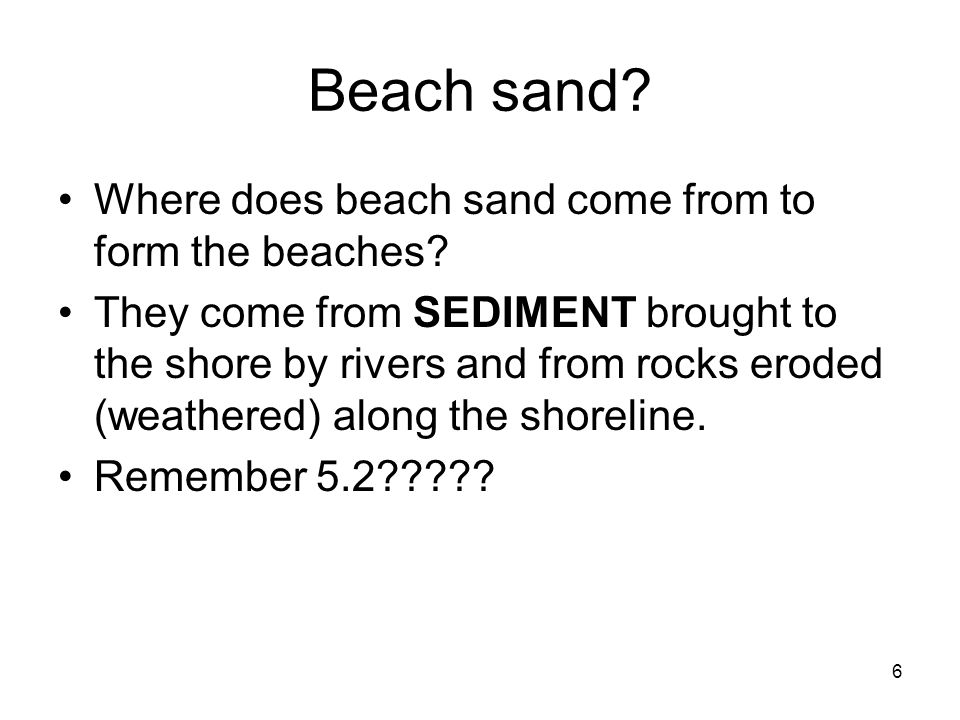 Beach sand Where does beach sand come from to form the beaches