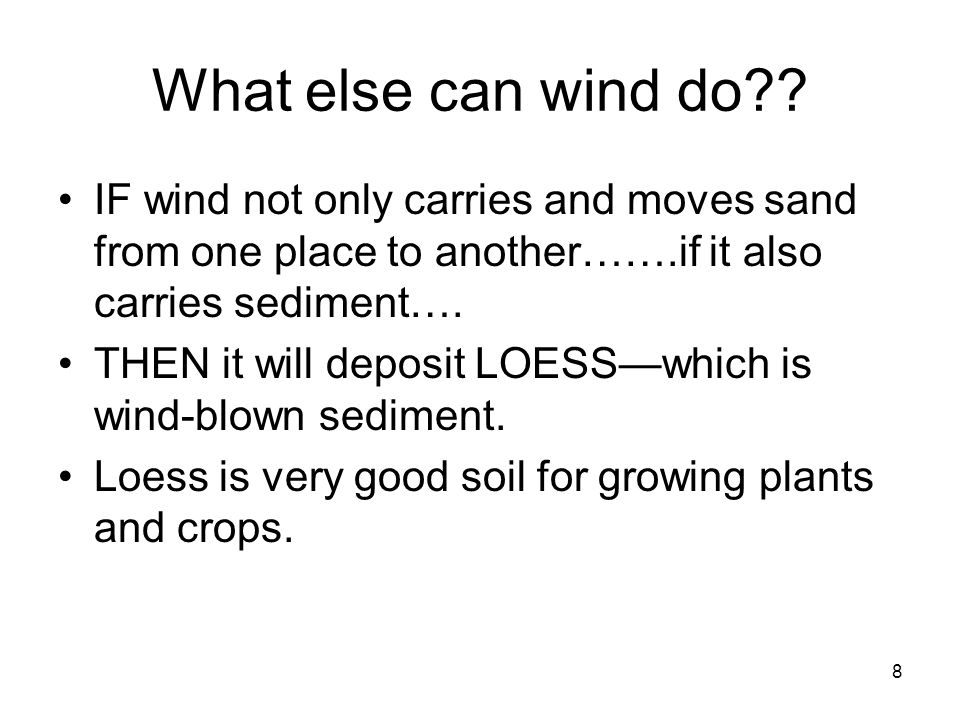 What else can wind do IF wind not only carries and moves sand from one place to another…….if it also carries sediment….
