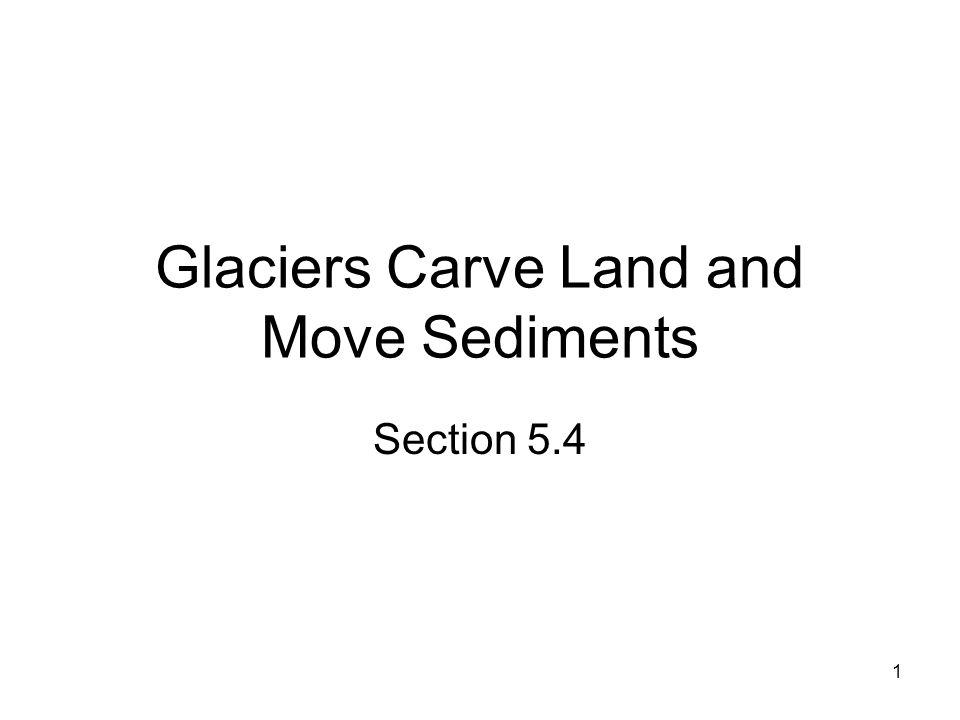 Glaciers Carve Land and Move Sediments