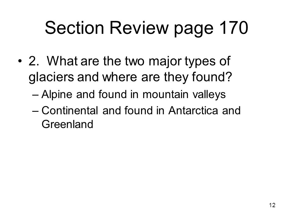 Section Review page 170 2. What are the two major types of glaciers and where are they found Alpine and found in mountain valleys.