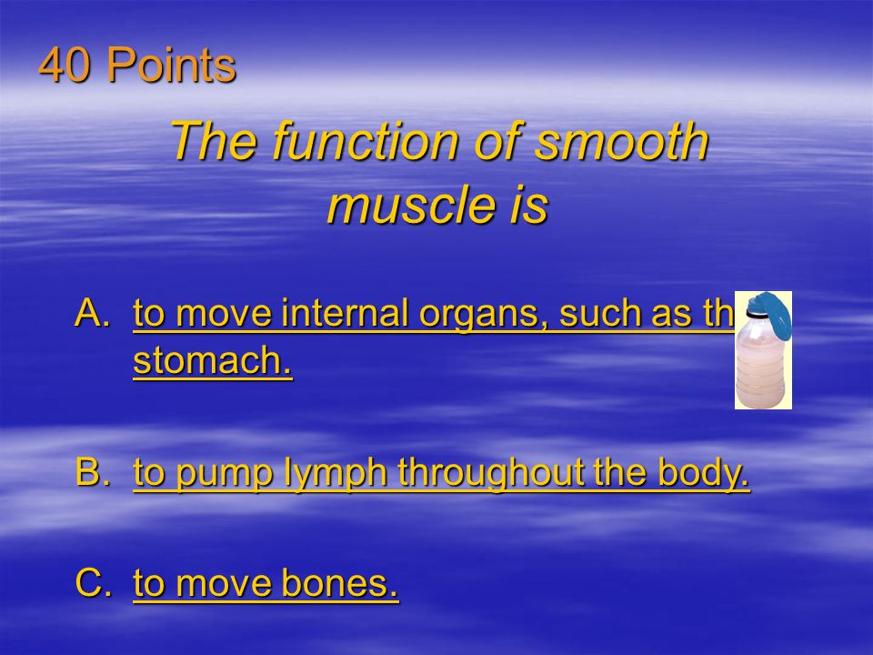 The function of smooth muscle is