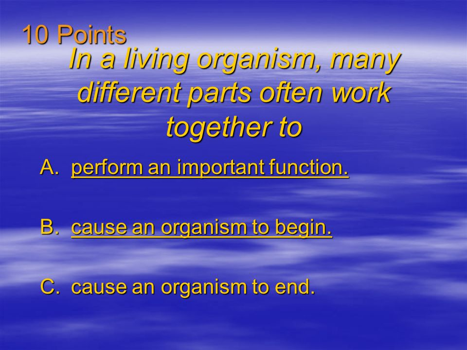 In a living organism, many different parts often work together to