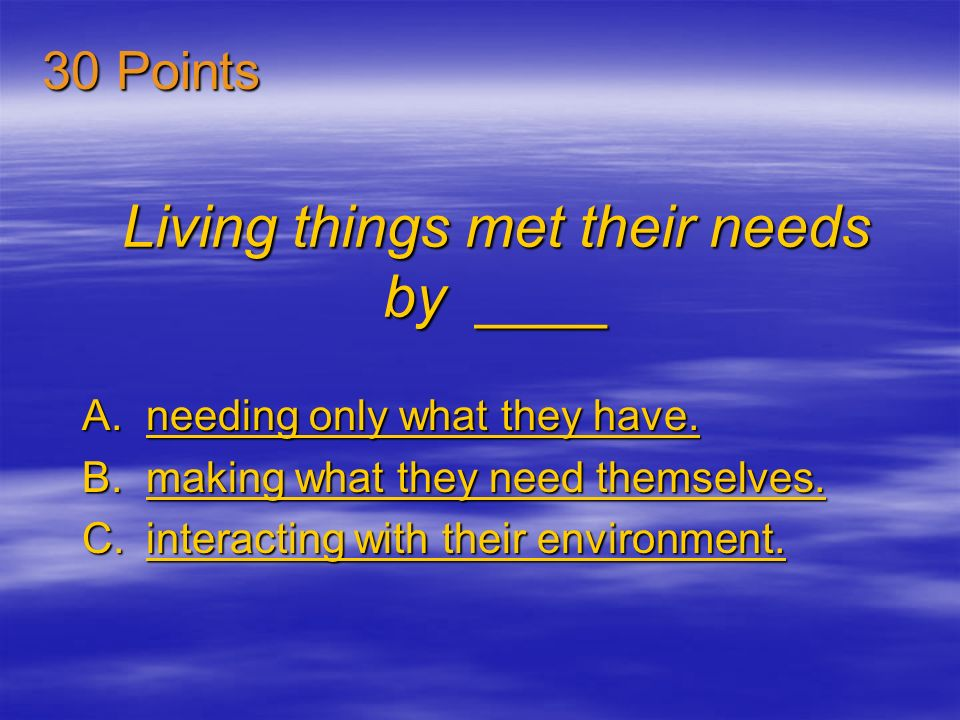 Living things met their needs by ____