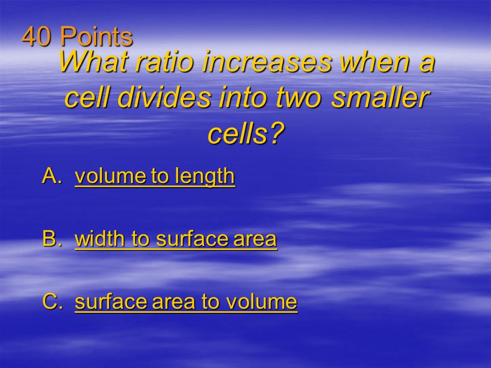 What ratio increases when a cell divides into two smaller cells