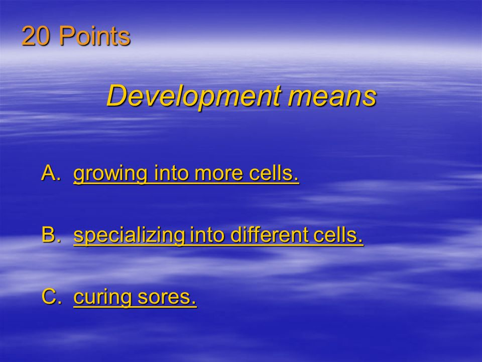 Development means 20 Points growing into more cells.