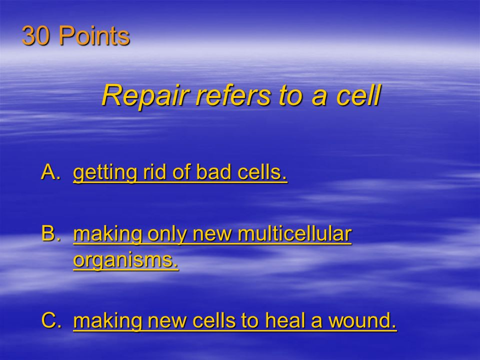Repair refers to a cell 30 Points getting rid of bad cells.