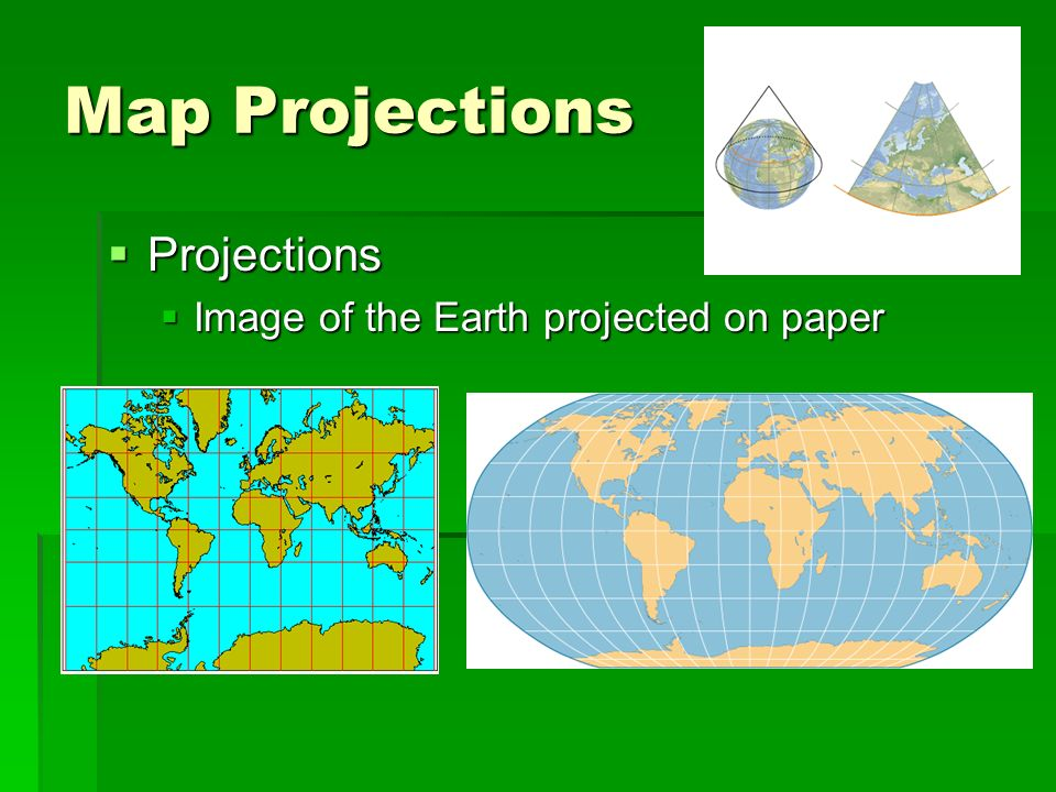 Map Projections Projections Image of the Earth projected on paper