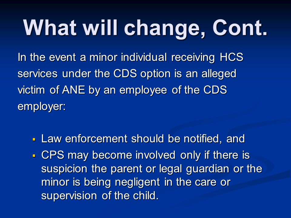 What will change, Cont. In the event a minor individual receiving HCS
