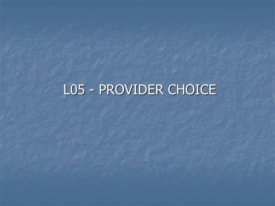 L05 - PROVIDER CHOICE