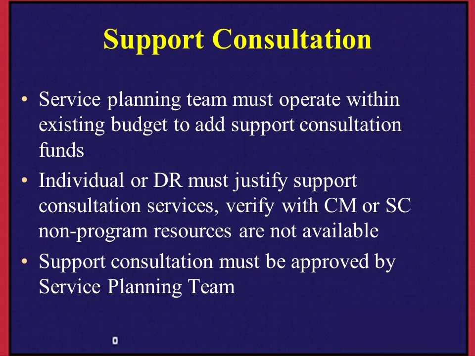 Support Consultation Service planning team must operate within existing budget to add support consultation funds.