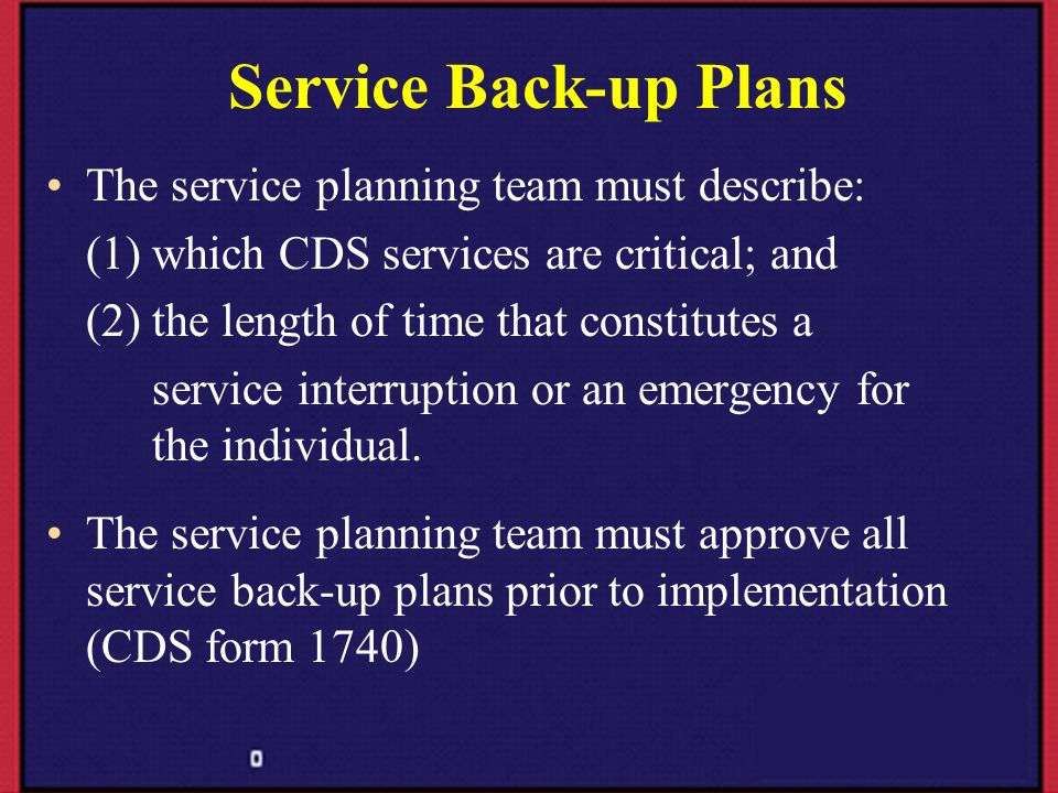 Service Back-up Plans The service planning team must describe: