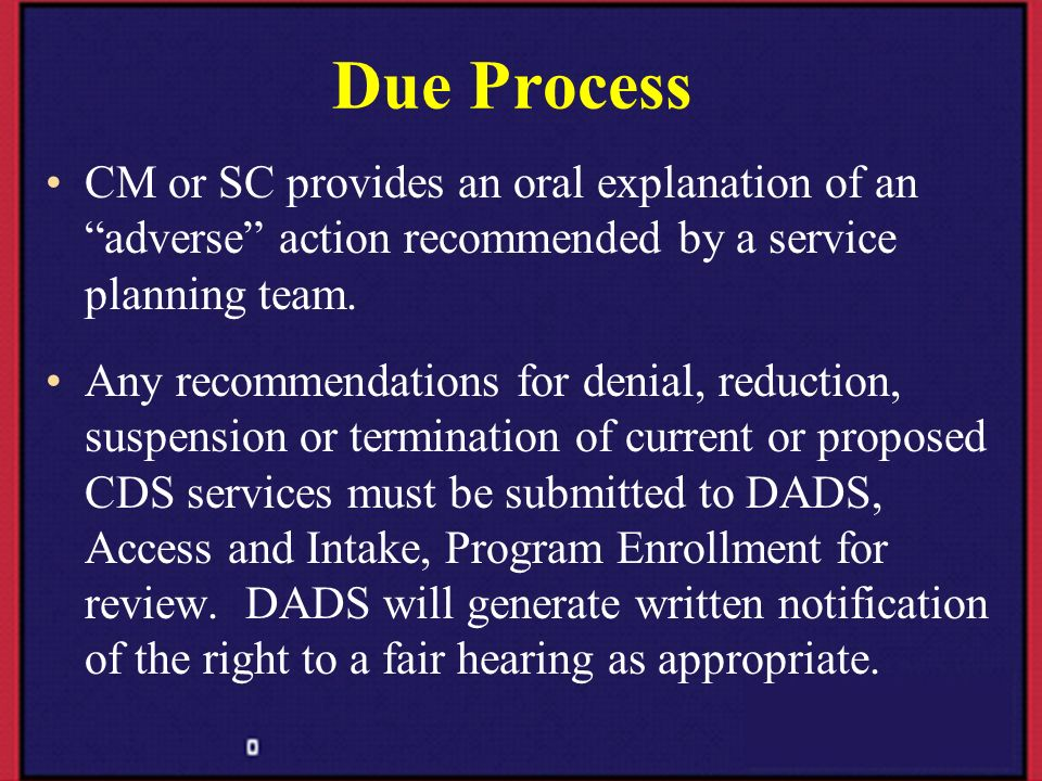 Due Process CM or SC provides an oral explanation of an adverse action recommended by a service planning team.