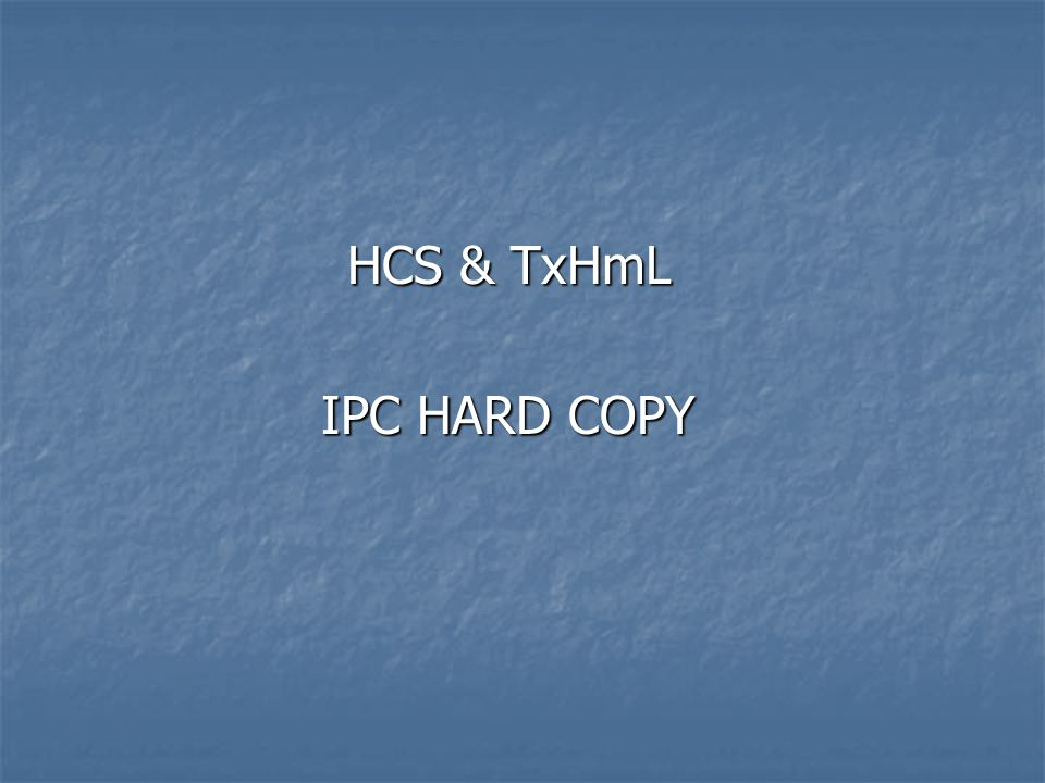 HCS & TxHmL IPC HARD COPY