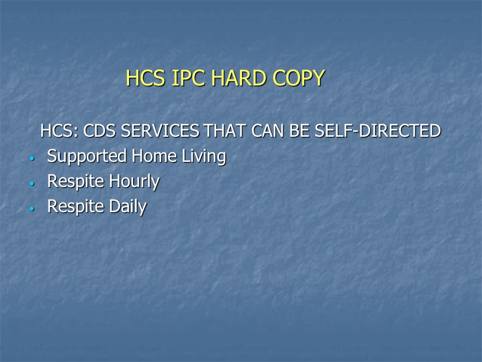 HCS IPC HARD COPY HCS: CDS SERVICES THAT CAN BE SELF-DIRECTED