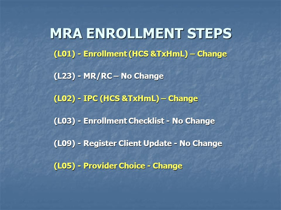 MRA ENROLLMENT STEPS (L01) - Enrollment (HCS &TxHmL) – Change