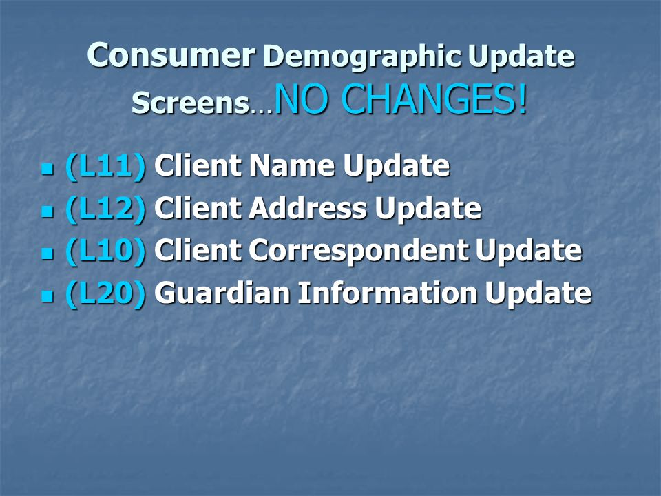 Consumer Demographic Update Screens…NO CHANGES!