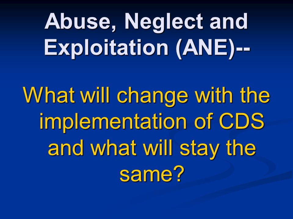 Abuse, Neglect and Exploitation (ANE)--