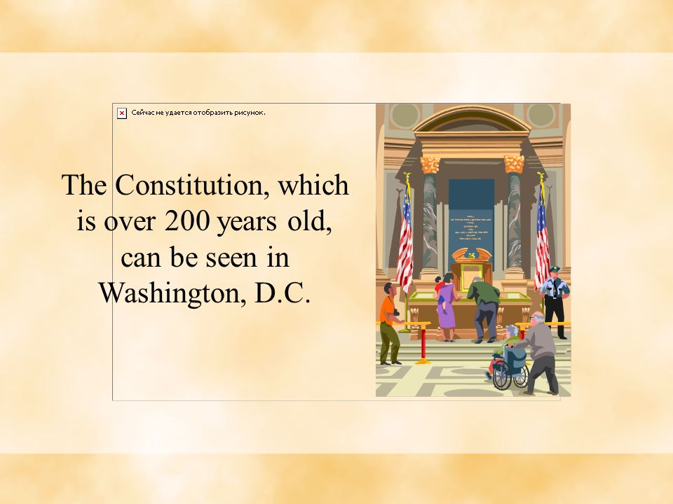 The Constitution, which is over 200 years old, can be seen in Washington, D.C.