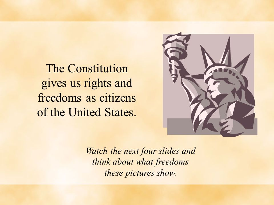 The Constitution gives us rights and freedoms as citizens of the United States.
