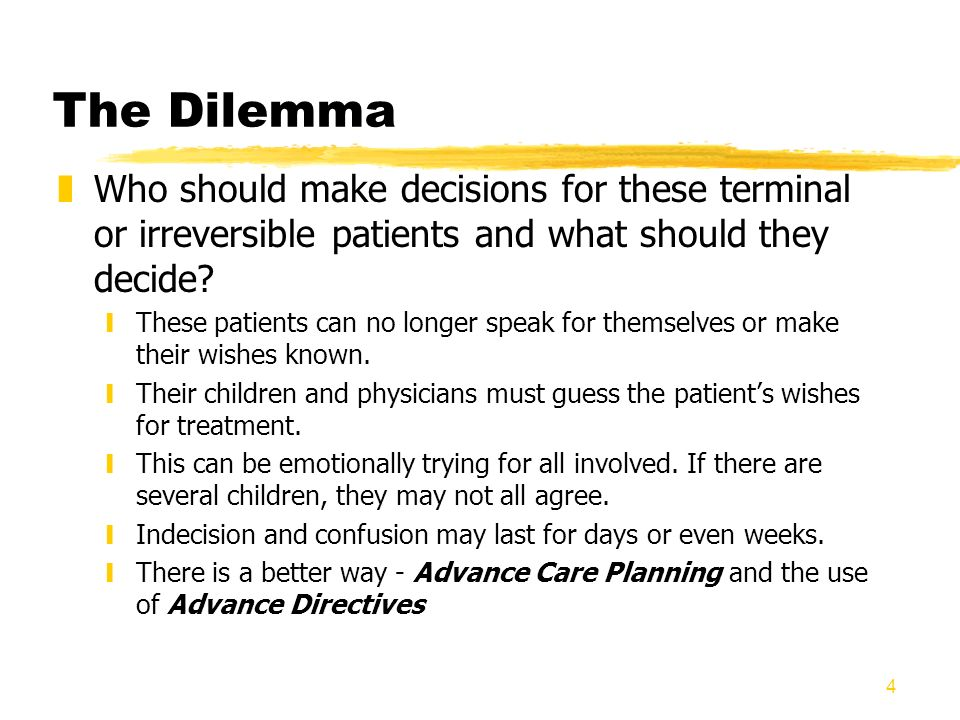 The Dilemma Who should make decisions for these terminal or irreversible patients and what should they decide
