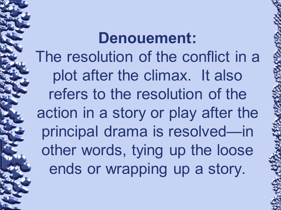 Denouement: The resolution of the conflict in a plot after the climax