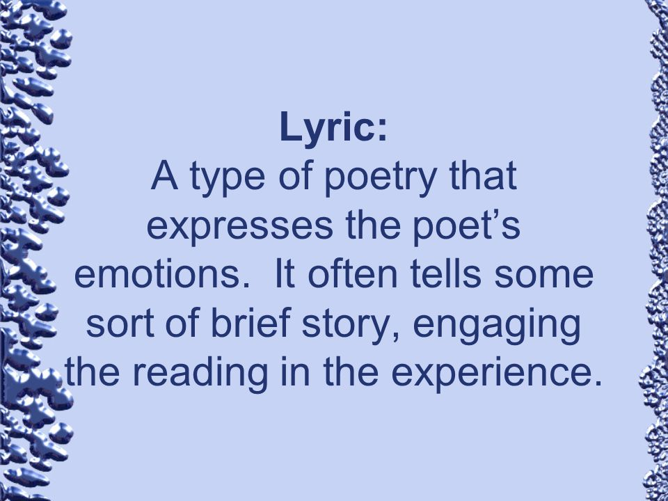 Lyric: A type of poetry that expresses the poet's emotions