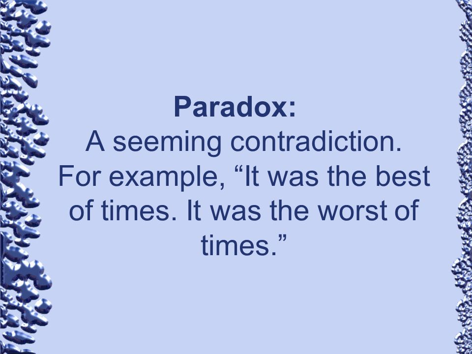 Paradox:. A seeming contradiction