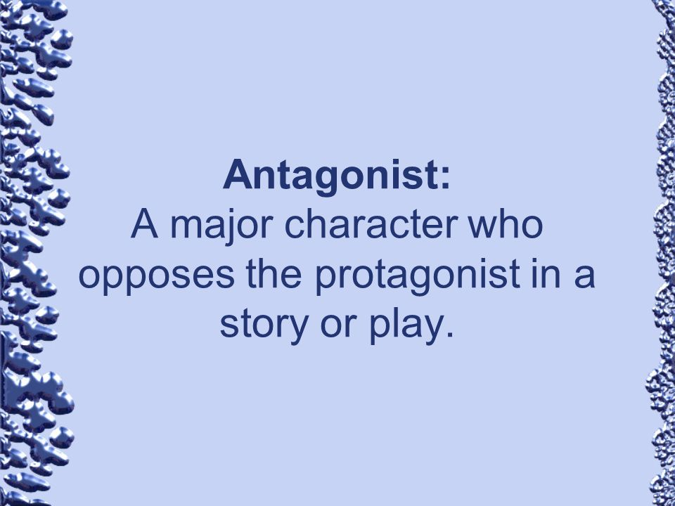 Antagonist: A major character who opposes the protagonist in a story or play.