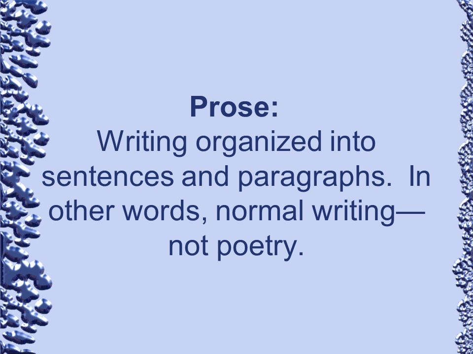 Prose:. Writing organized into sentences and paragraphs