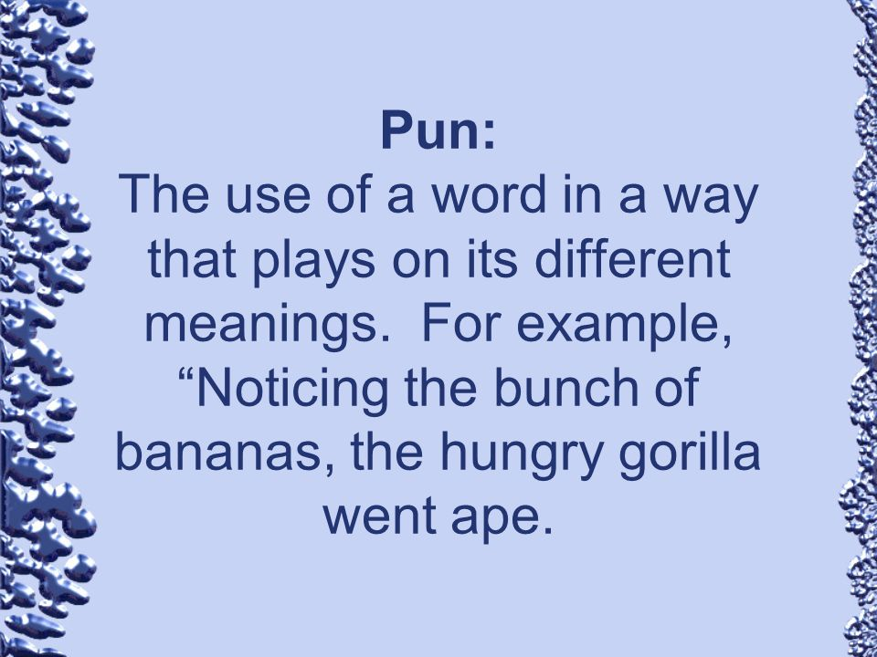 Pun: The use of a word in a way that plays on its different meanings