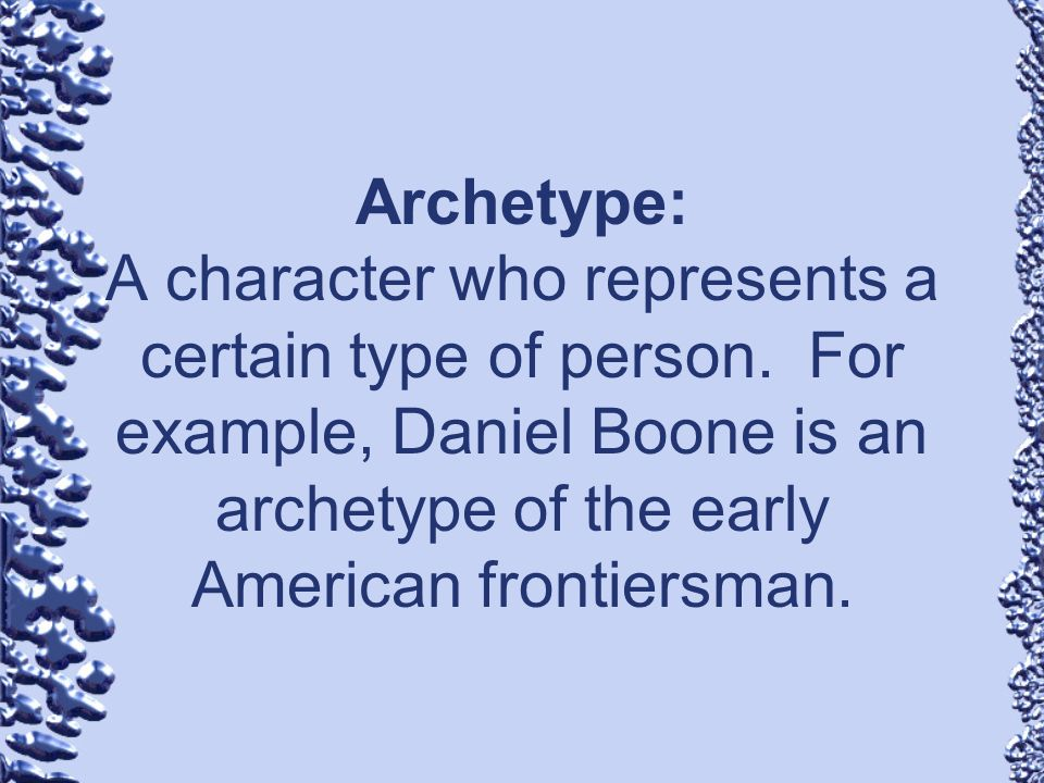 Archetype: A character who represents a certain type of person