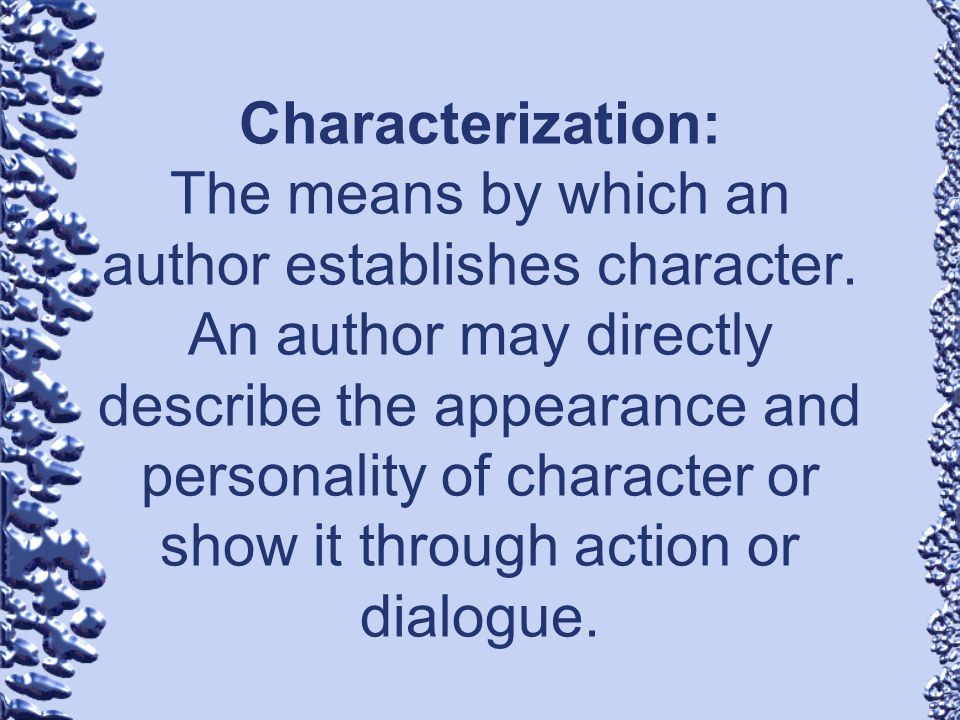 Characterization: The means by which an author establishes character