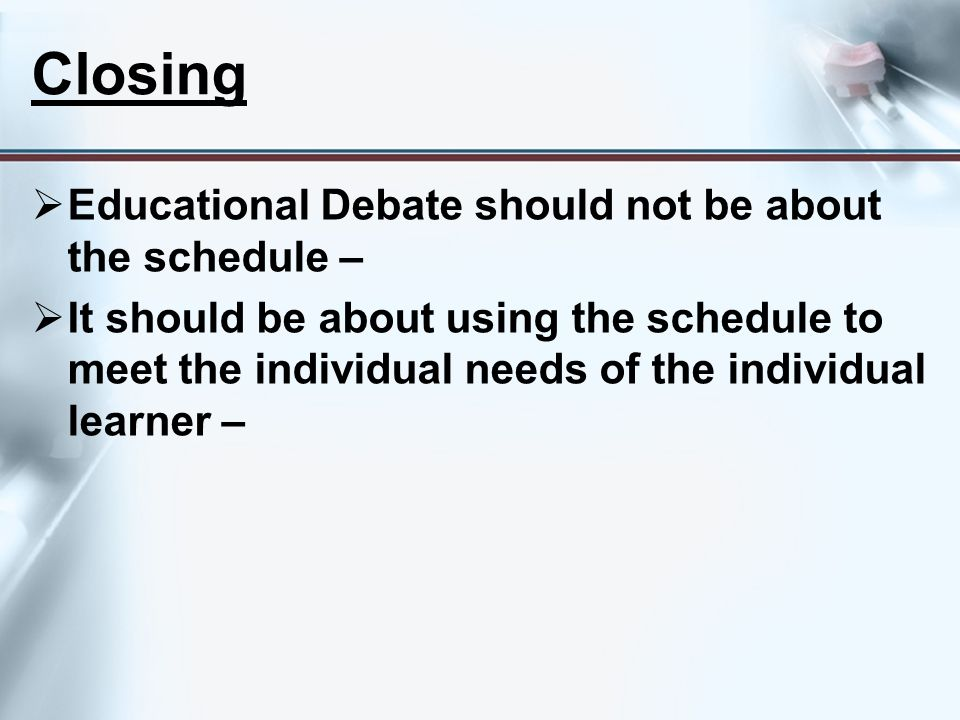 Closing Educational Debate should not be about the schedule –
