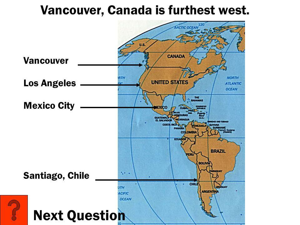 Vancouver, Canada is furthest west.