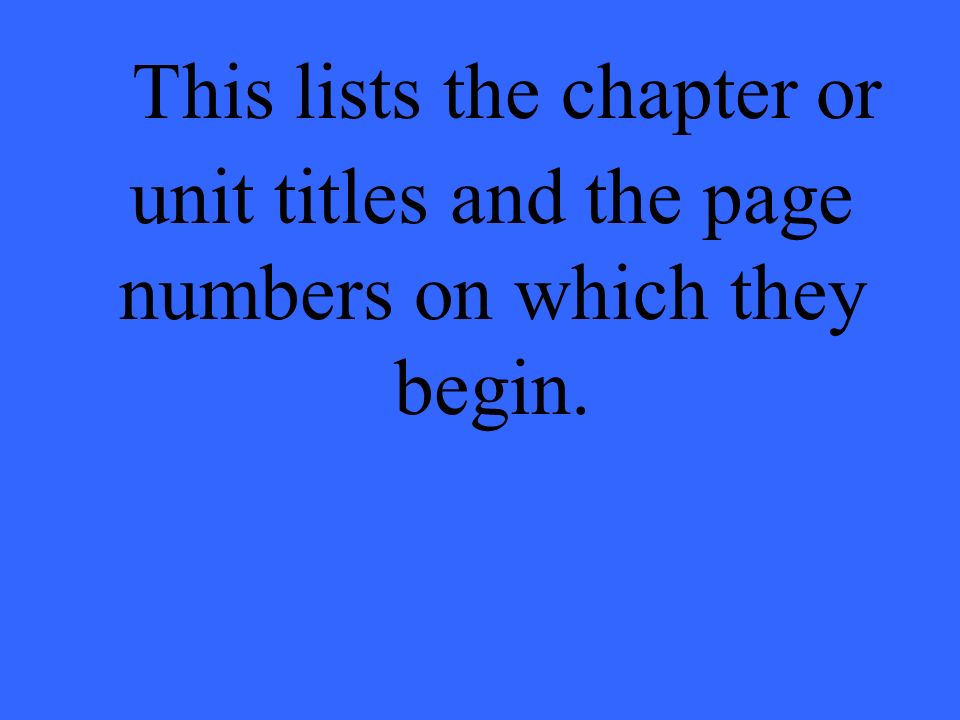 This lists the chapter or unit titles and the page numbers on which they begin.