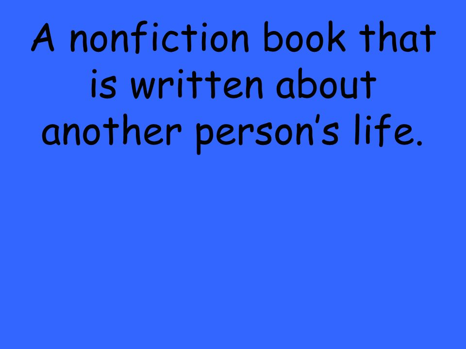 A nonfiction book that is written about another person's life.