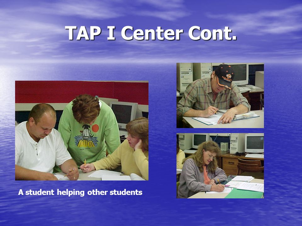 TAP I Center Cont. A student helping other students