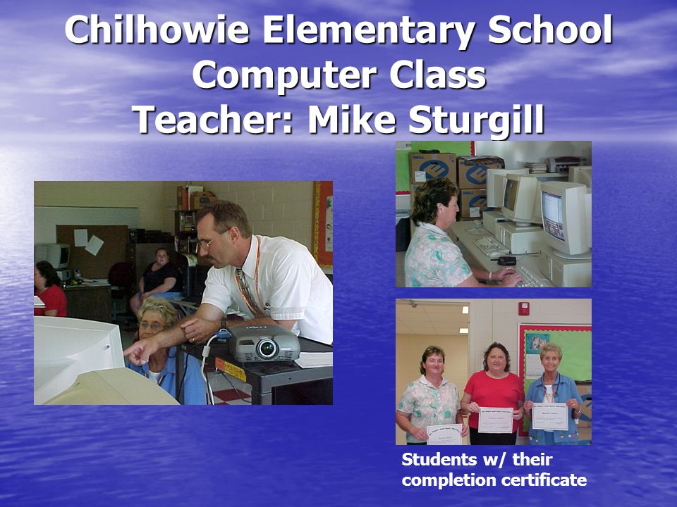 Chilhowie Elementary School Computer Class Teacher: Mike Sturgill