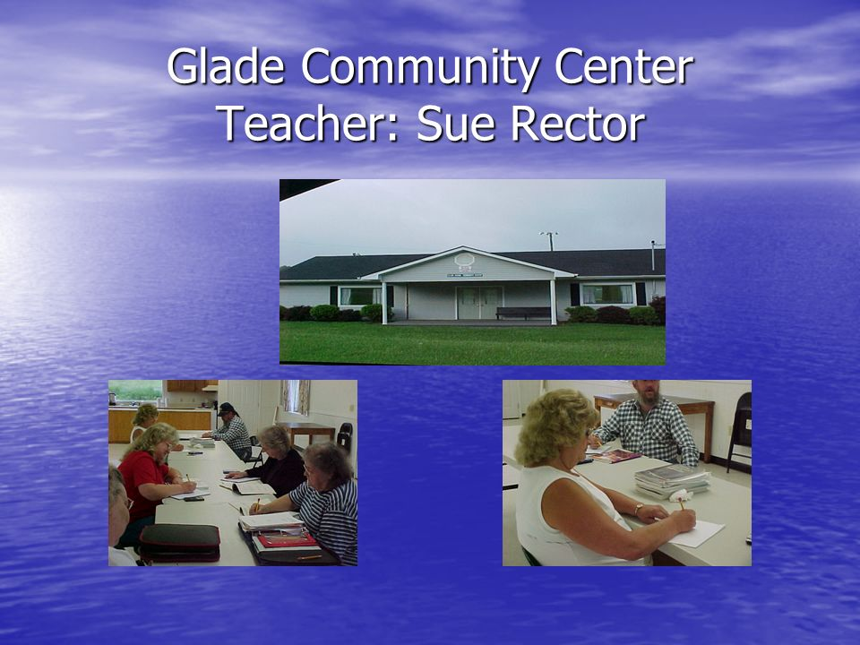 Glade Community Center Teacher: Sue Rector