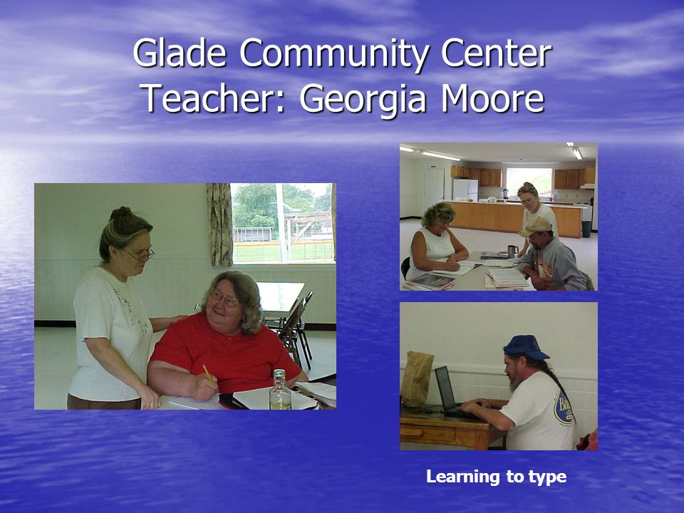 Glade Community Center Teacher: Georgia Moore