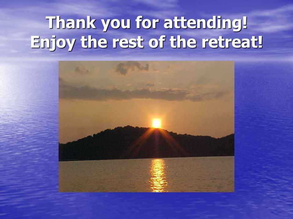 Thank you for attending! Enjoy the rest of the retreat!