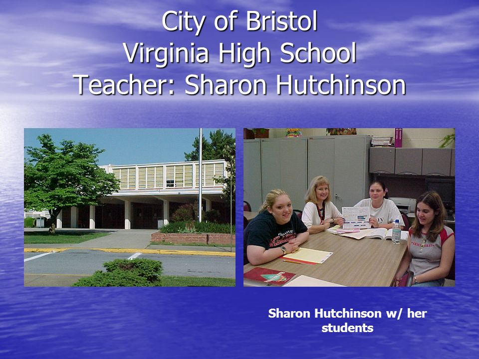 City of Bristol Virginia High School Teacher: Sharon Hutchinson