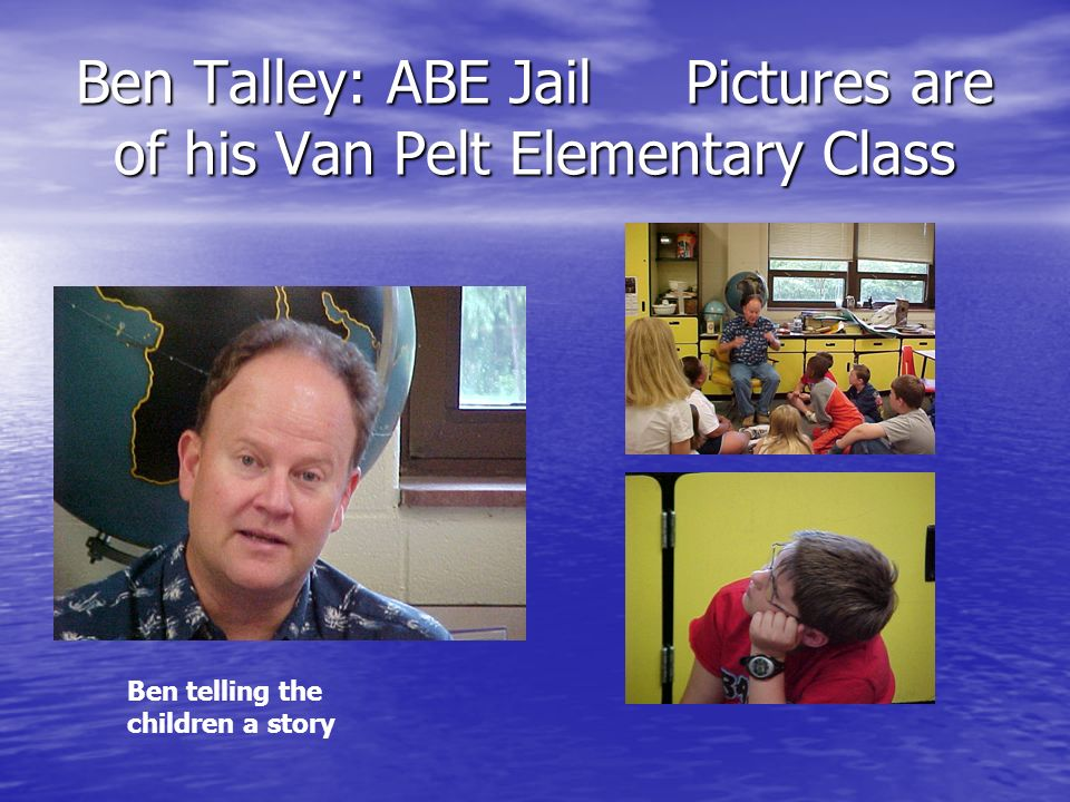Ben Talley: ABE Jail Pictures are of his Van Pelt Elementary Class